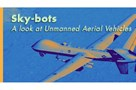 Sky-bots: A look at Unmanned Aerial Vehicles